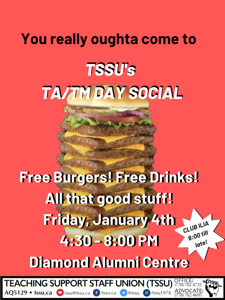 "Text: ""You really oughta come to TSSU's TA/TM Day Social. Free burgers! Free drinks! All that good stuff! Friday, January 4th, 4:30 - 8:00 pm, Diamond Alumni Centre. Club Ilia, 8:00 till late!"" Background image of a truly enormous cheeseburger."